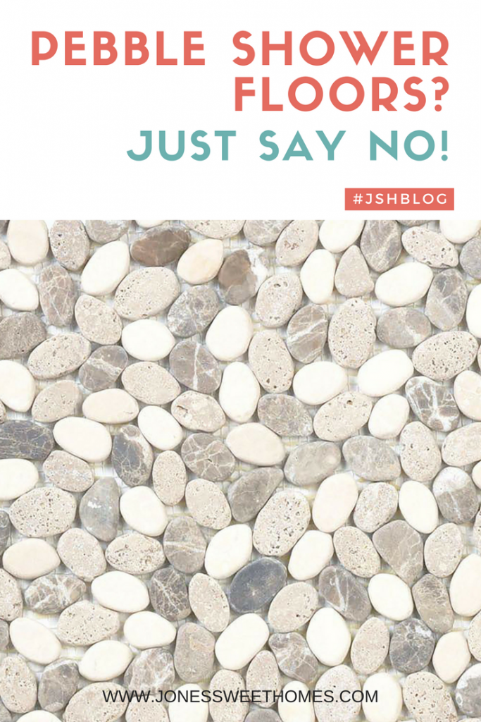 Pebble Shower Floors?  Just Say No! - Jones Sweet Homes blog