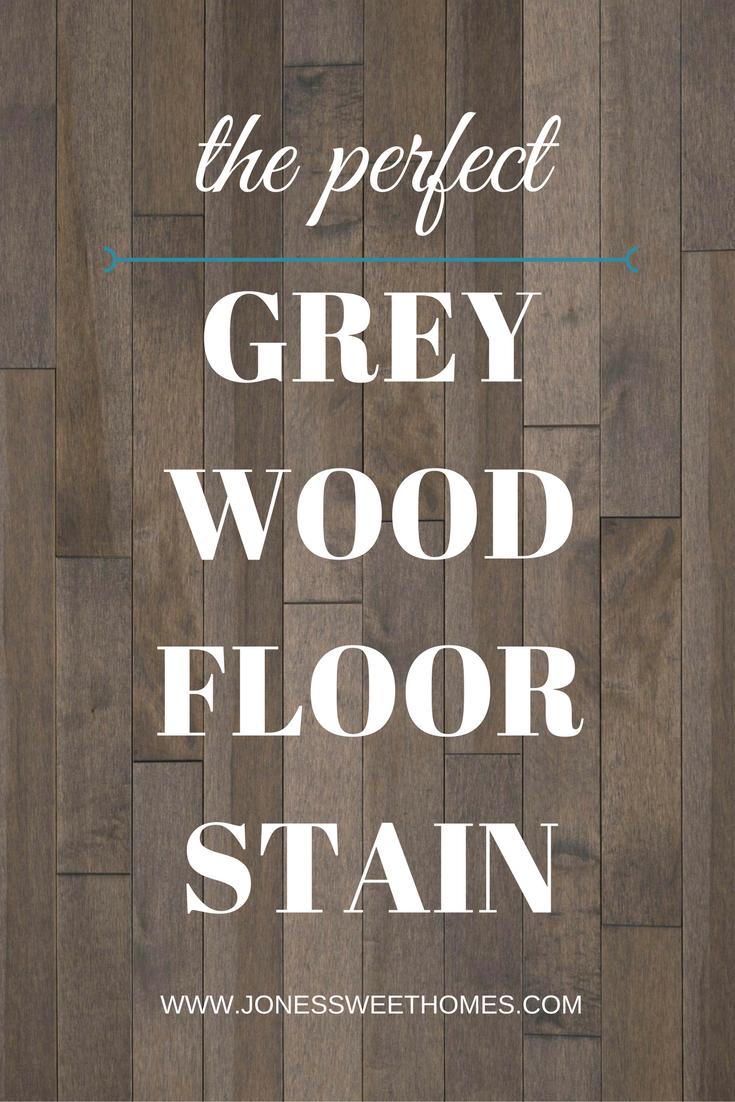 Perfect Grey Wood Floor Stain - Jones Sweet Homes blog