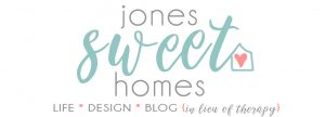 Jones Sweet Homes blog - Life * Design * Blog {in lieu of therapy}
